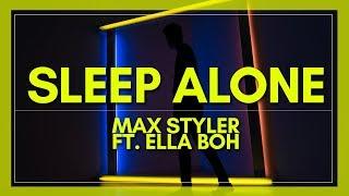 Max Styler   Sleep Alone (w Ella Boh)