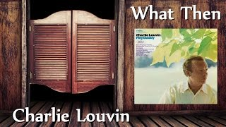 Charlie Louvin - What Then