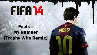 (FIFA 14) Foals - My Number (Trophy Wife Remix)