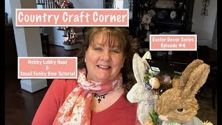 2018 Easter Decor Series, Episode 4: Hobby Lobby Haul & Sm. Funky Bow Tutorial