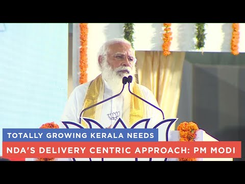 Totally growing Kerala needs NDA's delivery centric approach: PM Modi