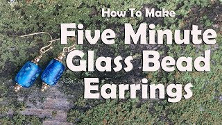 How To Make Five Minute Glass Bead Earrings: Jewelry Making Tutorial