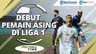 FOOTBALL TIME: Debut Pemain Asing yang Bersinar dan Jeblok di Liga 1 2021
