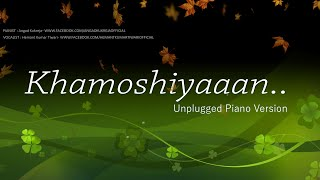 Khamoshiyan Unplugged Piano Version | Hemant Kumar Tiwari | Angad Kukreja | Lyrical Video