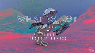 What So Not & BURNS - Trust (Loge21 Remix)