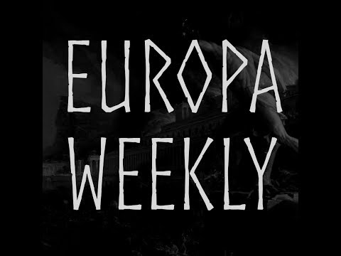 Europa Weekly - Episode 2: The Traitor, the Cuck and the Opportunist