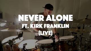 LIVE DRUM COVER  Never Alone Ft. Kirk Franklin (Live)     Tori Kelly