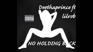 Deethaprince ft.lilRob    NO HOLDING BACK