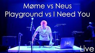 Møme Vs Neus (live @LaCléDesChamps)   Playground Vs I Need You (SAMSAX Mix)