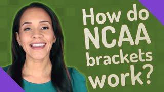 How do NCAA brackets work?