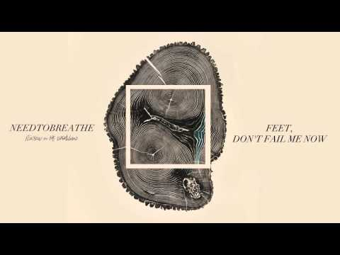 Feet, Don't Fail Me Now (Song) by Needtobreathe