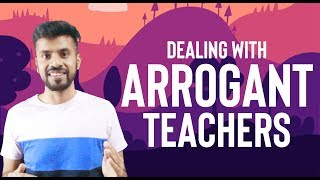 How To Deal With Arrogant Teachers