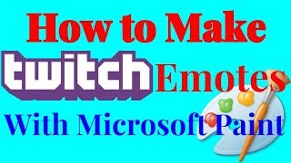 HOW TO MAKE TWITCH EMOTES WITH MICROSOFT PAINT