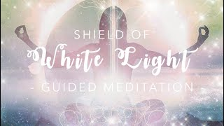 White Light Protective Shield | Guided Meditation