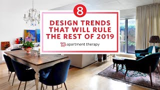 8 Decor Trends That Will Dominate The Rest Of 2019 | Apartment Therapy