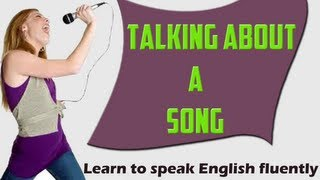 Fun With English - Talking about a song - Learn to speak English fluently