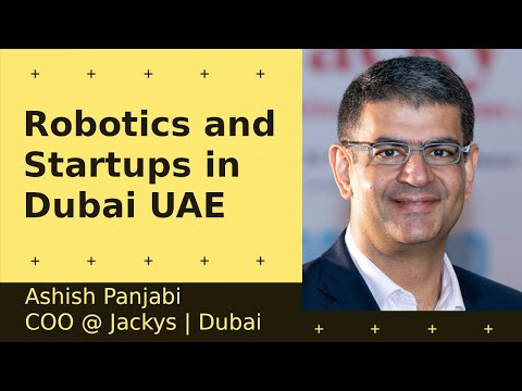 Cover Image for Robotics and Startups in Dubai, UAE - Ashish Panjabi | COO