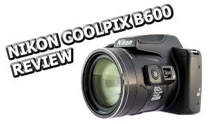 Nikon Coolpix B600 Handling Review and Full HD Samples