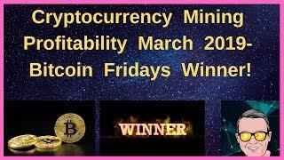 Cryptocurrency Mining Profitability March 2019 - Bitcoin Fridays Winner