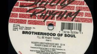 BROTHERHOOD OF SOUL - I'LL BE RIGHT THERE