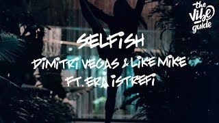 Dimitri Vegas & Like Mike ft. Era Istrefi - Selfish (Lyric Video)