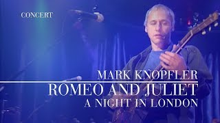 Mark Knopfler - Romeo and Juliet (A Night In London) OFFICIAL