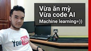 Vừa ăn mỳ vừa lập trình AI, machine learning :))