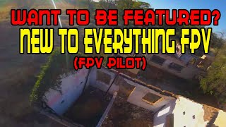 Featuring Fpv Pilots: New To Everything Fpv [Freestyle, Vlogging or Racing, Doesnt matter]