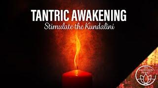 Tantric Awakening Music – Stimulate the Kundalini