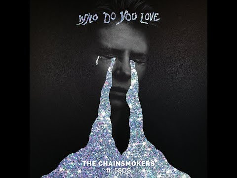Who Do You Love (Clean Radio Edit) (Audio) - The Chainsmokers & 5 Seconds Of Summer