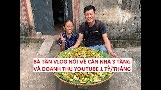 Bà Tân Vlog nói gì về lời đồn xây nhà 3 tầng nhờ tiền youtube 1 tỷ/tháng?