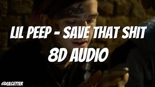 Lil Peep   Save That Shit (8D AUDIO VERSION) Use Headphones.