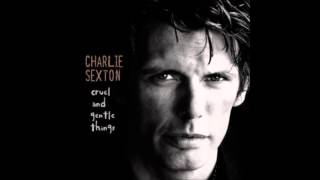 CHARLIE SEXTON-Cruel And Gentle Things