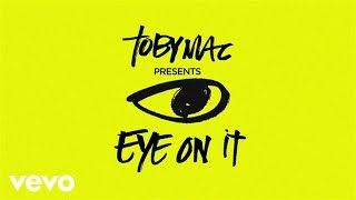 TobyMac - Eye On It (Lyrics)