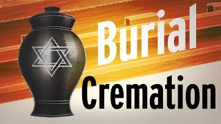 Burial vs. Cremation: A Jewish Perspective