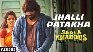 Jhalli Patakha - Song Audio - Saala Khadoos