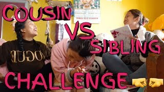 """COUSIN VS SIBLING CHALLENGE"""