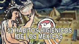 12 hábitos higiénicos  de los Mexicas