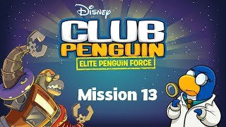 Club Penguin: Elite Penguin Force Mission 13 - An Agent's Work Is Never Done