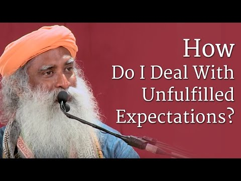 How Do I Deal With Unfulfilled Expectations? | Sadhguru