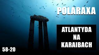 Polaraxa 58-20: Atlantyda na Karaibach