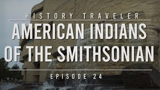 American Indians Of The Smithsonian | History Traveler Episode 24