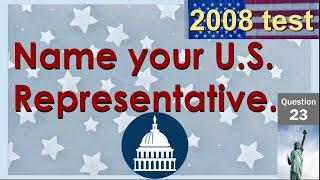 23. Name your U.S. Representative. (100 Citizenship Questions) / Where do you live?