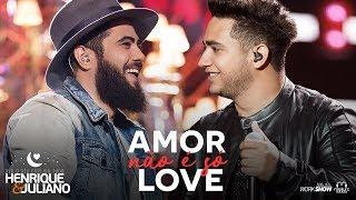 Henrique e Juliano - AMOR NÃO É SÓ LOVE - DVD O Céu Explica Tudo