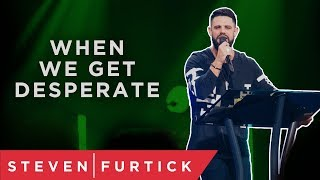 Desperate and Disappointed? | Pastor Steven Furtick