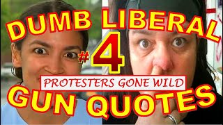 Dumbest Liberal Gun Quotes 4   Best Anti Gun Fails Compilation   Protesters Gone Wild