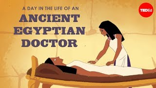 TED-Ed - A Day In The Life Of An Ancient Egyptian Doctor