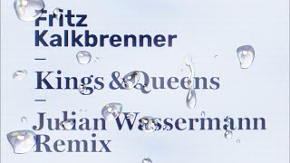 Fritz Kalkbrenner   Kings & Queens (Julian Wassermann Remix)