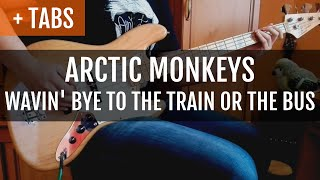 Arctic Monkeys - Wavin' Bye to the Train or the Bus (Bass Cover with TABS!)