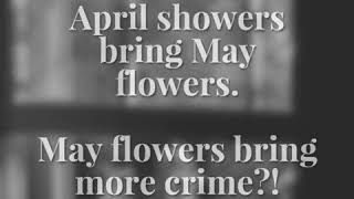 May flowers...bring more crime?!